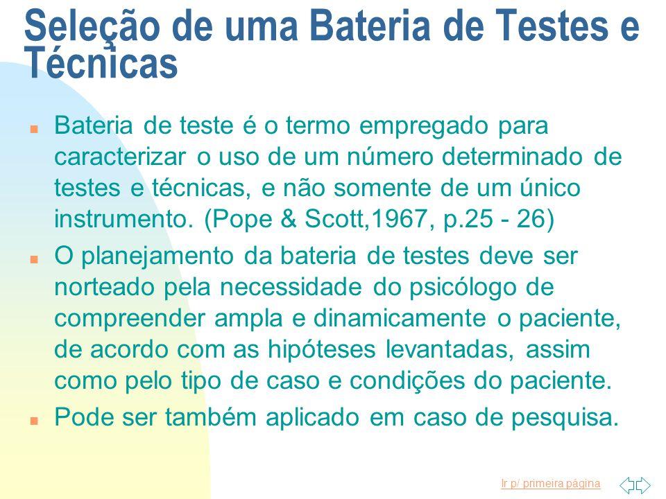 Ir p/ primeira página Seleção de uma Bateria de Testes e Técnicas n Bateria de teste é o termo empregado para caracterizar o uso de um número determin