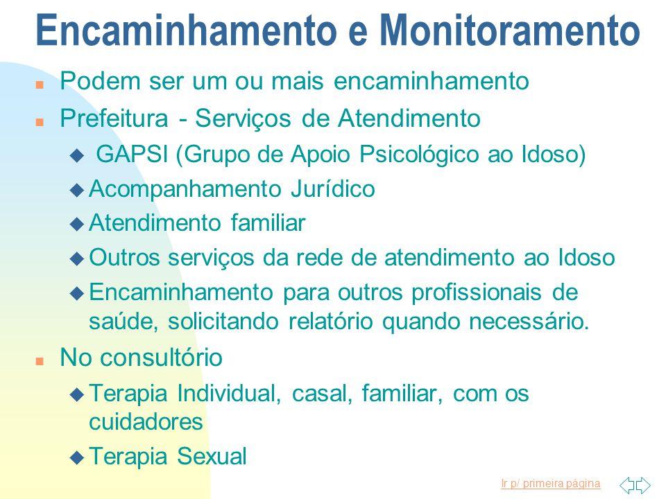 Ir p/ primeira página Encaminhamento e Monitoramento n Podem ser um ou mais encaminhamento n Prefeitura - Serviços de Atendimento u GAPSI (Grupo de Ap