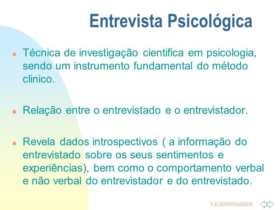 Ir p/ primeira página Entrevista Psicológica n Técnica de investigação cientifica em psicologia, sendo um instrumento fundamental do método clinico. n