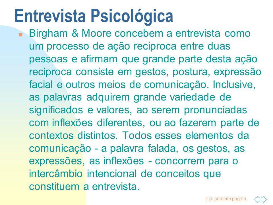 Ir p/ primeira página Entrevista Psicológica n Birgham & Moore concebem a entrevista como um processo de ação reciproca entre duas pessoas e afirmam q