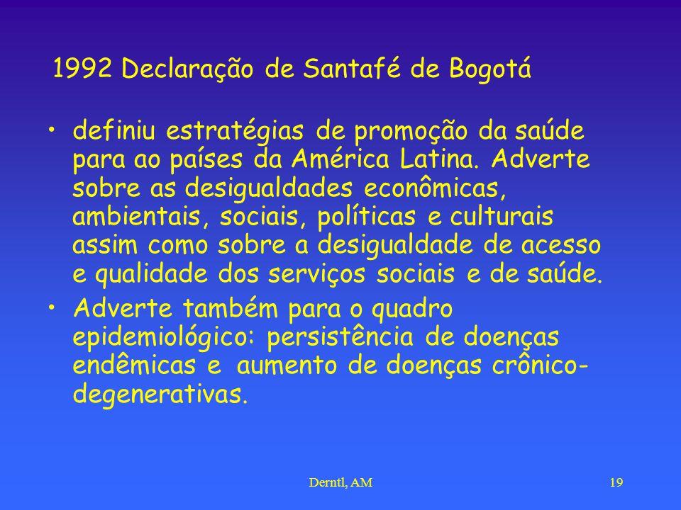 Derntl, AM19 1992 Declaração de Santafé de Bogotá definiu estratégias de promoção da saúde para ao países da América Latina. Adverte sobre as desigual