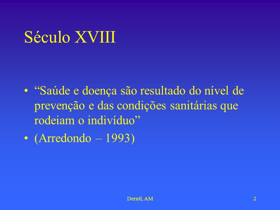 Derntl, AM2 Século XVIII Saúde e doença são resultado do nível de prevenção e das condições sanitárias que rodeiam o indivíduo (Arredondo – 1993)