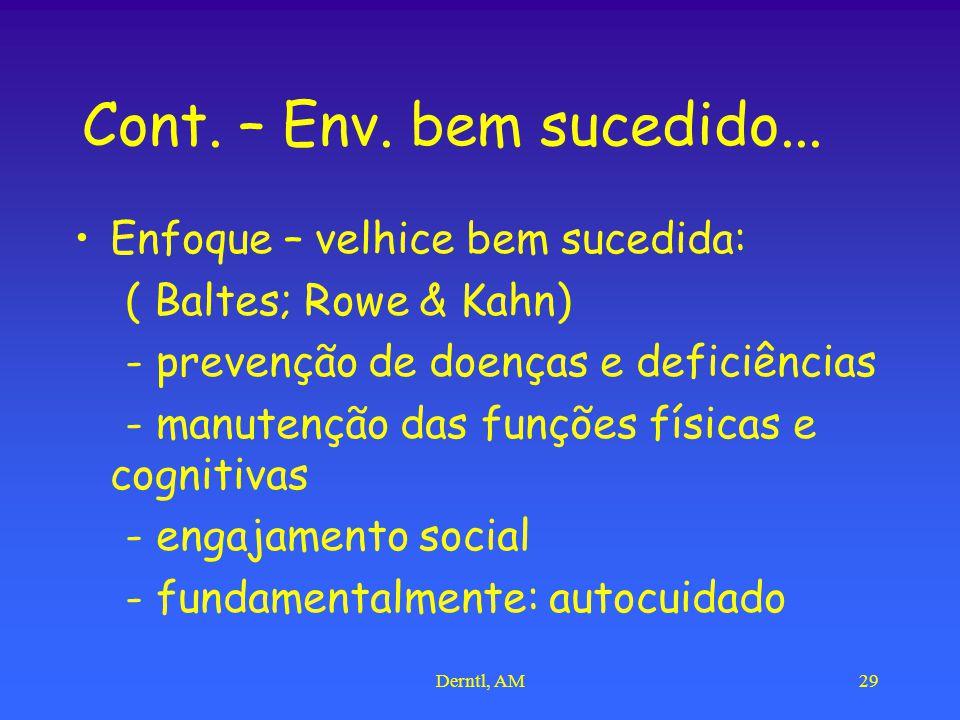 Derntl, AM29 Cont. – Env. bem sucedido... Enfoque – velhice bem sucedida: ( Baltes; Rowe & Kahn) - prevenção de doenças e deficiências - manutenção da