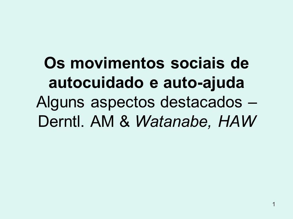 1 Os movimentos sociais de autocuidado e auto-ajuda Alguns aspectos destacados – Derntl. AM & Watanabe, HAW