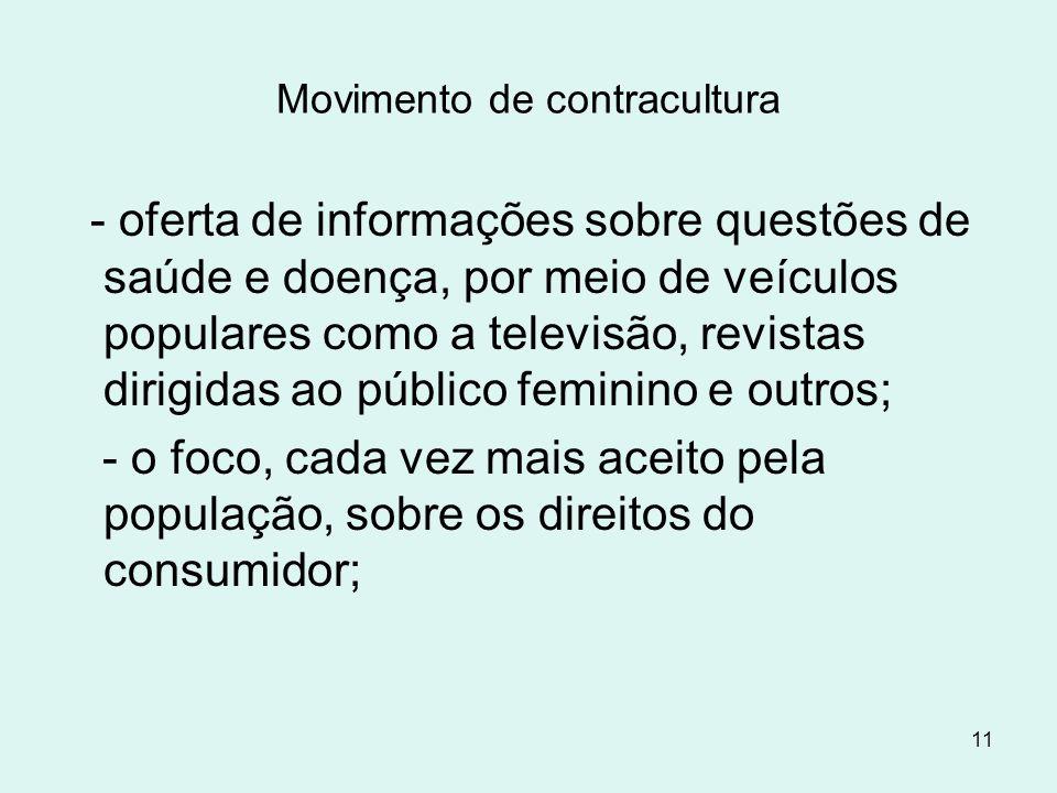 11 Movimento de contracultura - oferta de informações sobre questões de saúde e doença, por meio de veículos populares como a televisão, revistas diri
