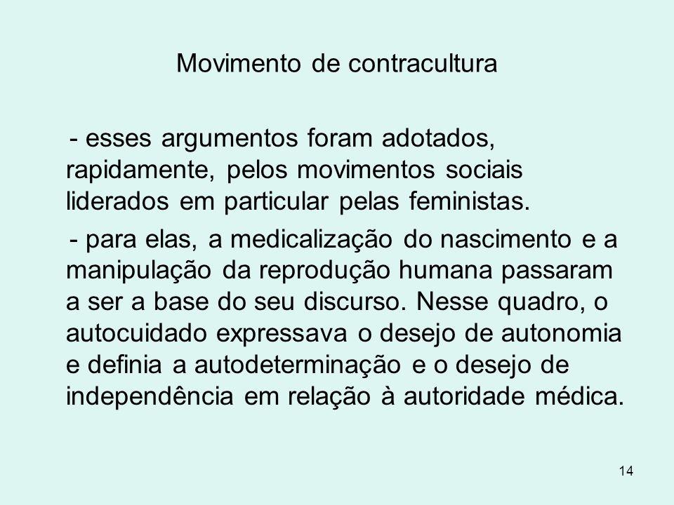 14 Movimento de contracultura - esses argumentos foram adotados, rapidamente, pelos movimentos sociais liderados em particular pelas feministas. - par