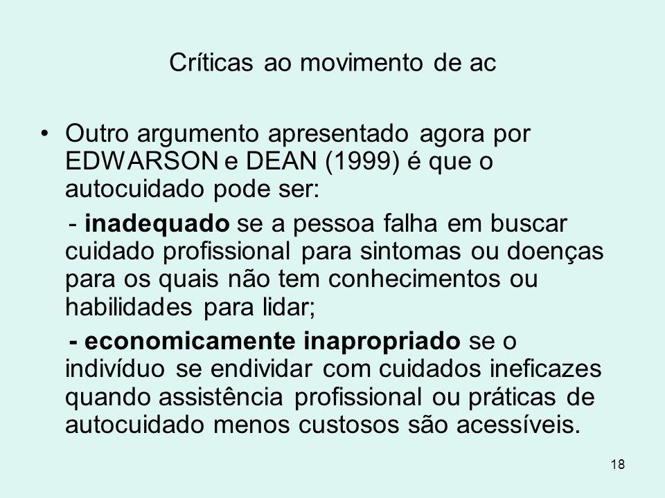 18 Críticas ao movimento de ac Outro argumento apresentado agora por EDWARSON e DEAN (1999) é que o autocuidado pode ser: - inadequado se a pessoa fal