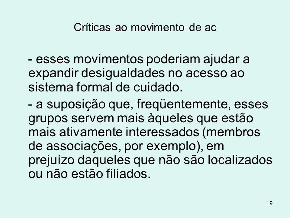 19 Críticas ao movimento de ac - esses movimentos poderiam ajudar a expandir desigualdades no acesso ao sistema formal de cuidado. - a suposição que,