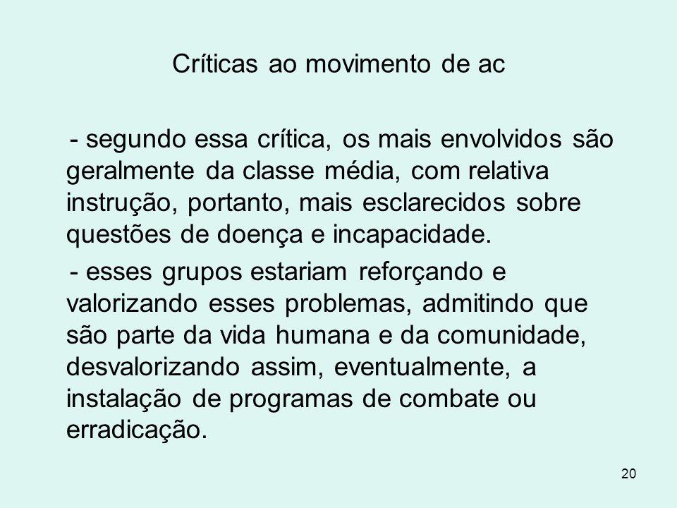20 Críticas ao movimento de ac - segundo essa crítica, os mais envolvidos são geralmente da classe média, com relativa instrução, portanto, mais escla