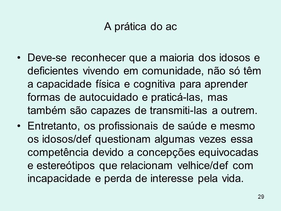 29 A prática do ac Deve-se reconhecer que a maioria dos idosos e deficientes vivendo em comunidade, não só têm a capacidade física e cognitiva para ap