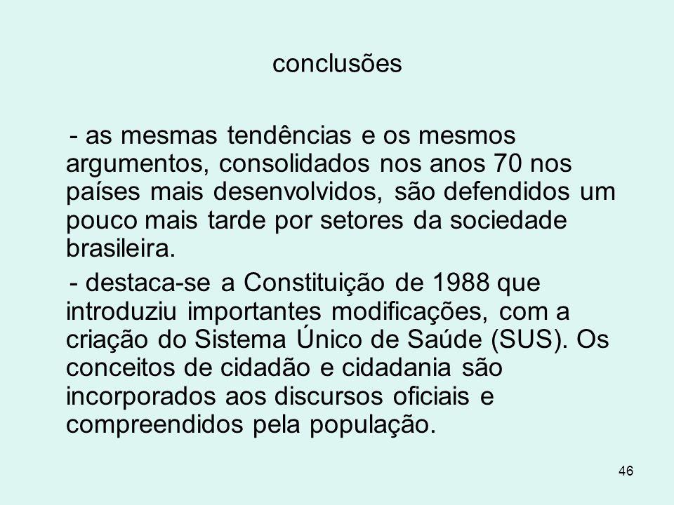 46 conclusões - as mesmas tendências e os mesmos argumentos, consolidados nos anos 70 nos países mais desenvolvidos, são defendidos um pouco mais tard