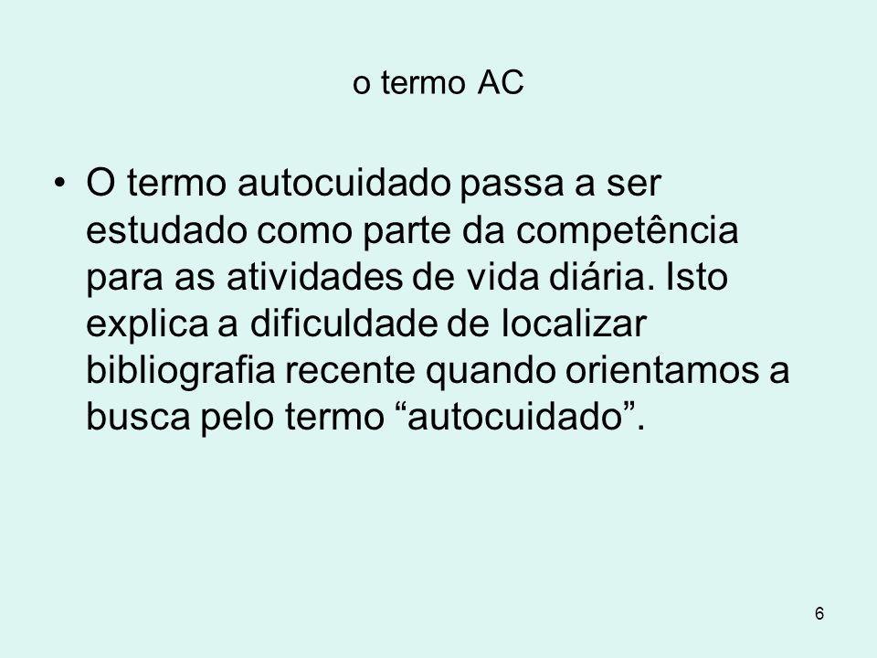 6 o termo AC O termo autocuidado passa a ser estudado como parte da competência para as atividades de vida diária. Isto explica a dificuldade de local