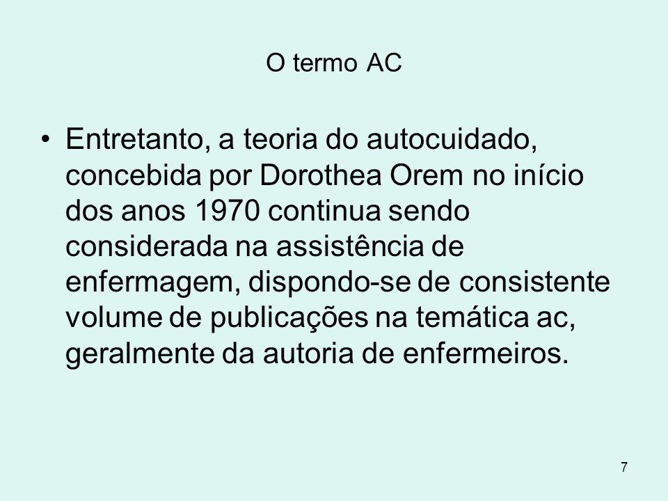 7 O termo AC Entretanto, a teoria do autocuidado, concebida por Dorothea Orem no início dos anos 1970 continua sendo considerada na assistência de enf