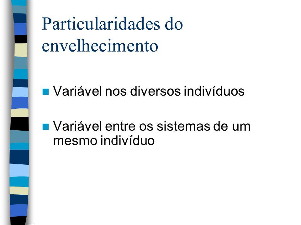 Particularidades do envelhecimento Variável nos diversos indivíduos Variável entre os sistemas de um mesmo indivíduo