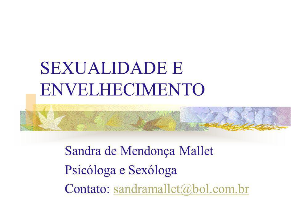 SEXUALIDADE E ENVELHECIMENTO Sandra de Mendonça Mallet Psicóloga e Sexóloga Contato: sandramallet@bol.com.brsandramallet@bol.com.br
