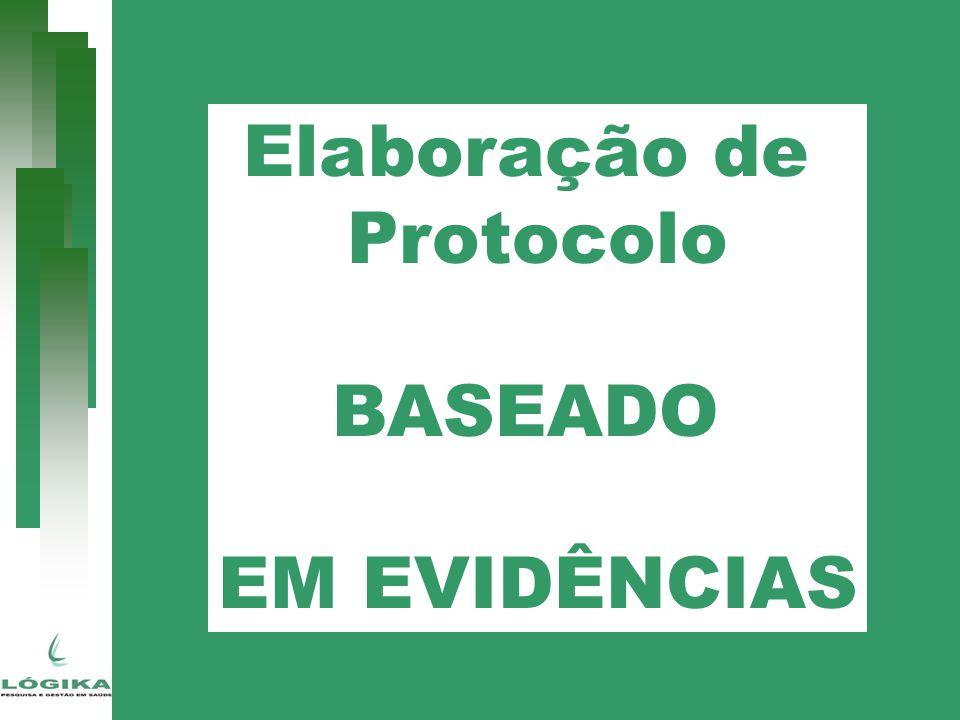 Protocolo 1- Data da elaboração 2- Grupo responsável pela elaboração 3- Especialidade clínica envolvida 4- A pergunta clínica – questão clínica ou mérito 5- Enfoque (tratamento, diagnóstico, prognóstico, prevenção.