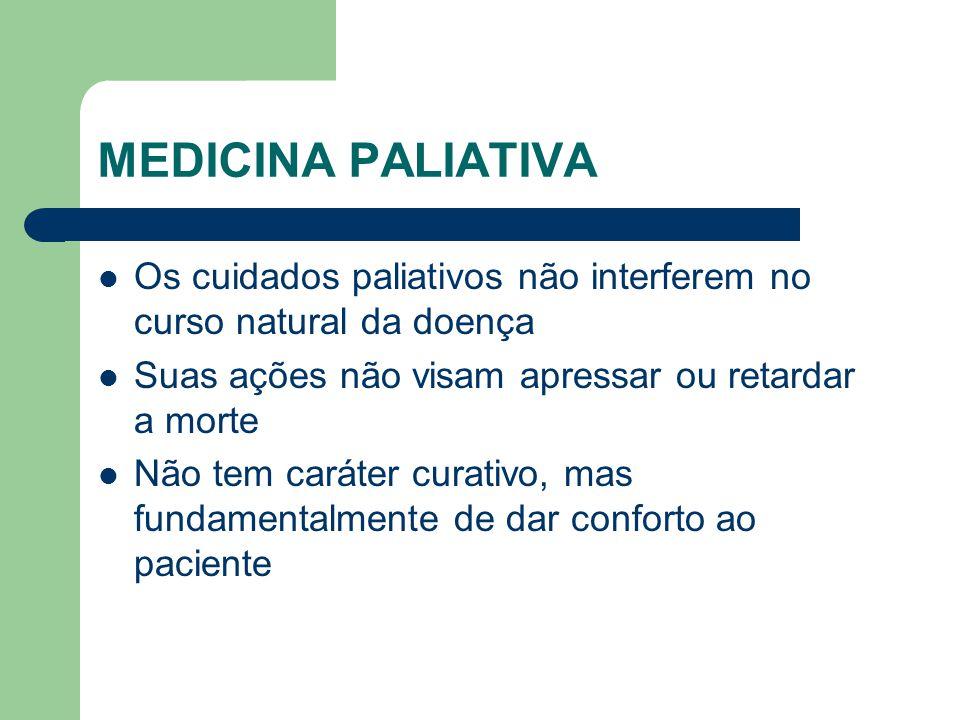MEDICINA PALIATIVA Os cuidados paliativos não interferem no curso natural da doença Suas ações não visam apressar ou retardar a morte Não tem caráter curativo, mas fundamentalmente de dar conforto ao paciente