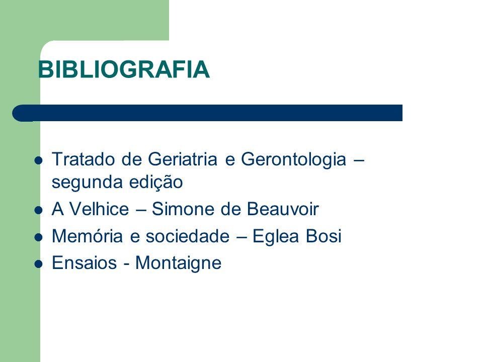 BIBLIOGRAFIA Tratado de Geriatria e Gerontologia – segunda edição A Velhice – Simone de Beauvoir Memória e sociedade – Eglea Bosi Ensaios - Montaigne