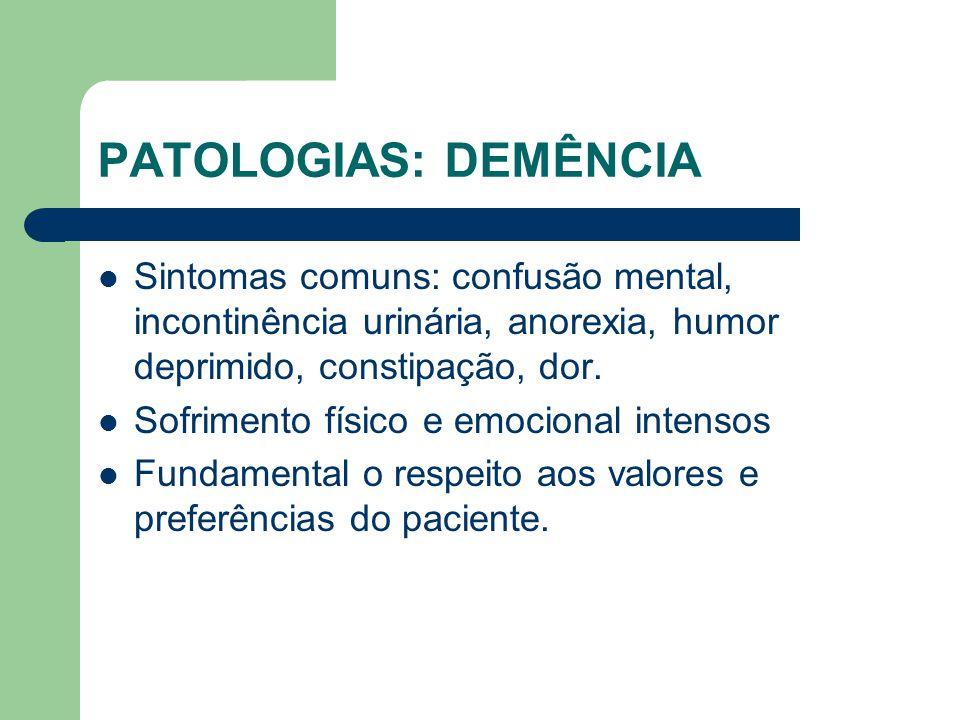 PATOLOGIAS: DEMÊNCIA Sintomas comuns: confusão mental, incontinência urinária, anorexia, humor deprimido, constipação, dor.