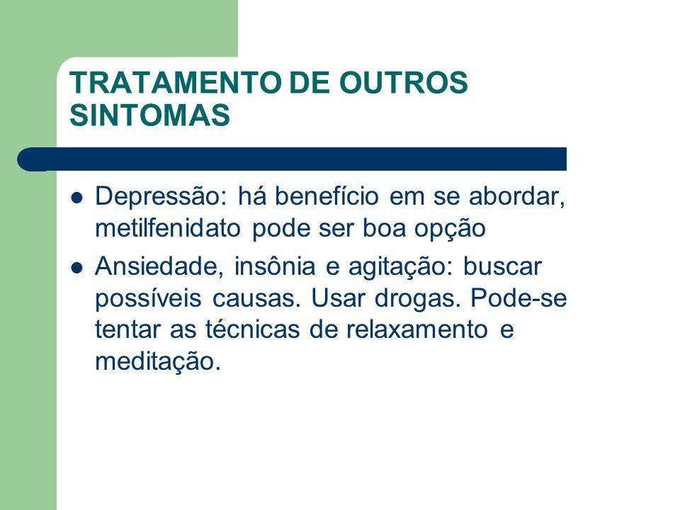 TRATAMENTO DE OUTROS SINTOMAS Depressão: há benefício em se abordar, metilfenidato pode ser boa opção Ansiedade, insônia e agitação: buscar possíveis causas.