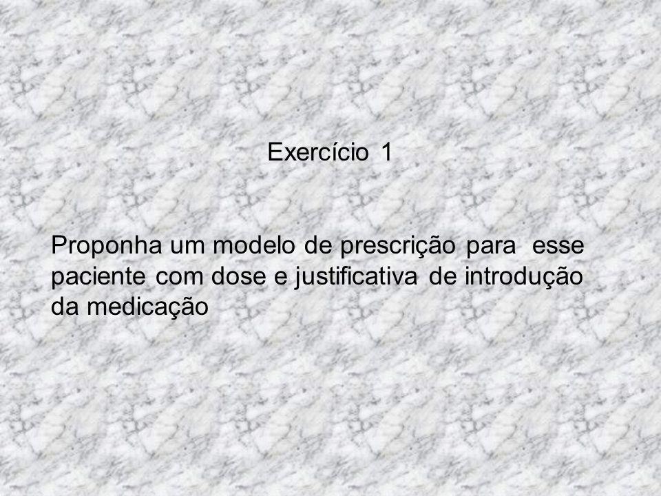 Exercício 1 Proponha um modelo de prescrição para esse paciente com dose e justificativa de introdução da medicação