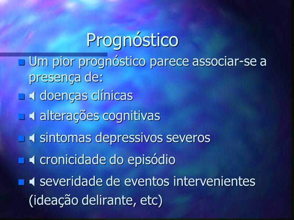 Prognóstico n Um pior prognóstico parece associar-se a presença de: n  doenças clínicas n  alterações cognitivas n  sintomas depressivos severos n