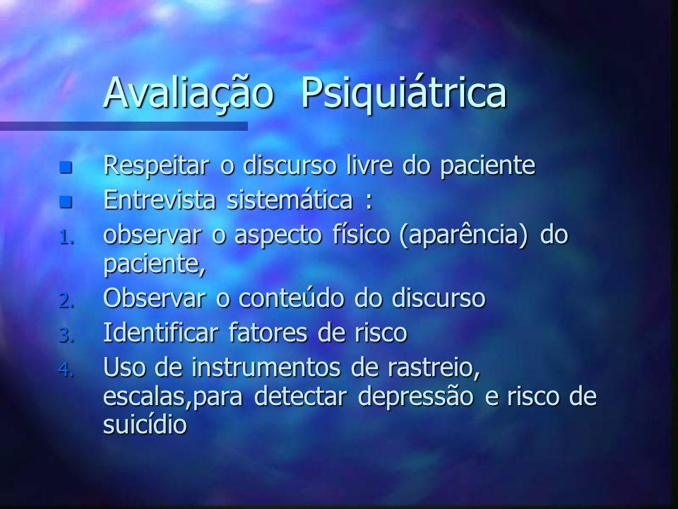 Avaliação Psiquiátrica n Respeitar o discurso livre do paciente n Entrevista sistemática : 1. observar o aspecto físico (aparência) do paciente, 2. Ob