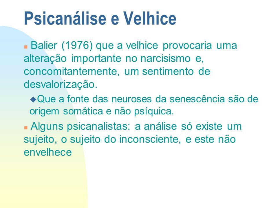 Psicanálise e Velhice n Balier (1976) que a velhice provocaria uma alteração importante no narcisismo e, concomitantemente, um sentimento de desvalorização.