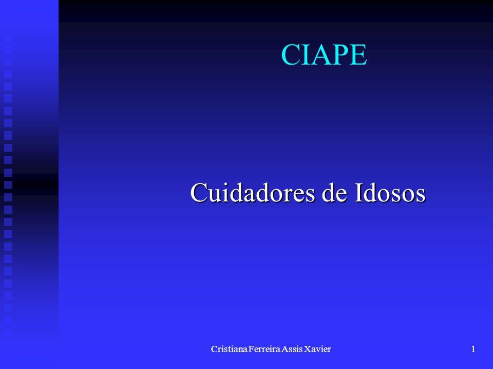 Cristiana Ferreira Assis Xavier1 CIAPE Cuidadores de Idosos
