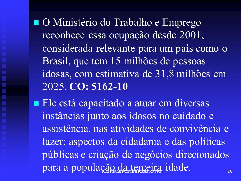Cristiana Ferreira Assis Xavier10 O Ministério do Trabalho e Emprego reconhece essa ocupação desde 2001, considerada relevante para um país como o Bra