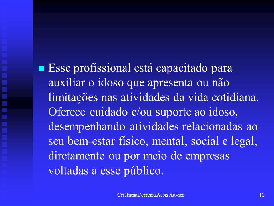 Cristiana Ferreira Assis Xavier11 Esse profissional está capacitado para auxiliar o idoso que apresenta ou não limitações nas atividades da vida cotid