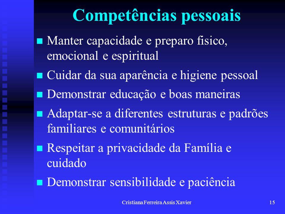 Cristiana Ferreira Assis Xavier15 Competências pessoais Manter capacidade e preparo fisico, emocional e espiritual Cuidar da sua aparência e higiene p