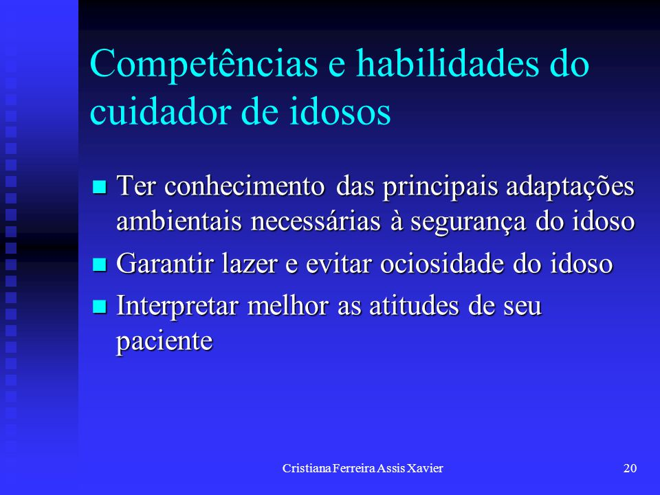 Cristiana Ferreira Assis Xavier20 Competências e habilidades do cuidador de idosos Ter conhecimento das principais adaptações ambientais necessárias à