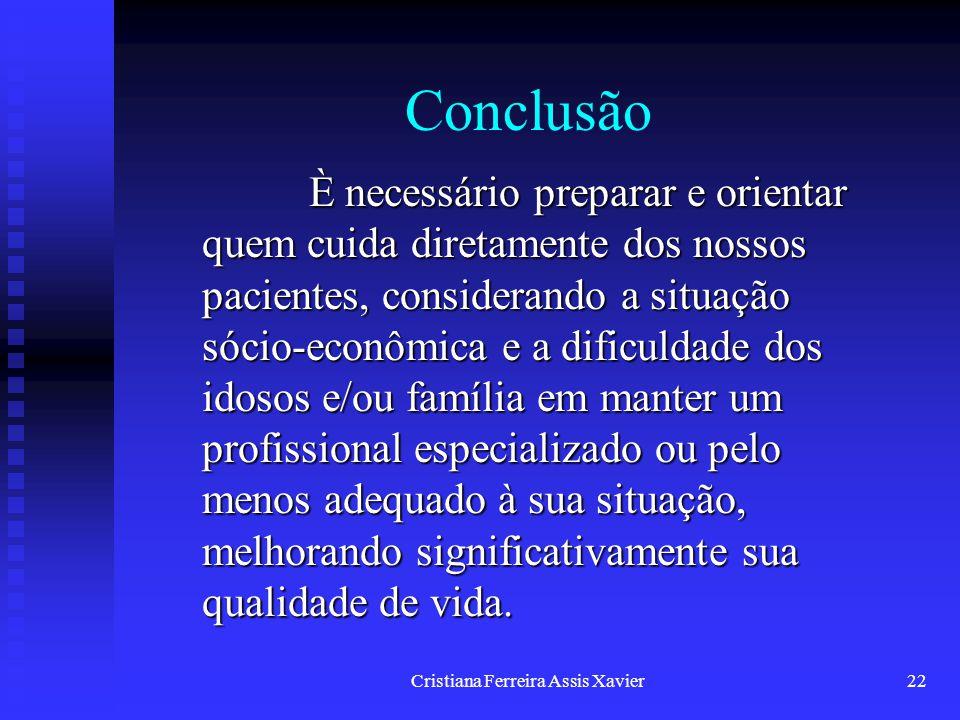 Cristiana Ferreira Assis Xavier22 Conclusão È necessário preparar e orientar quem cuida diretamente dos nossos pacientes, considerando a situação sóci