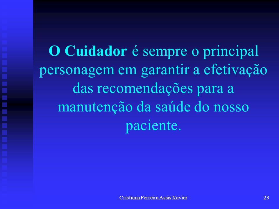 Cristiana Ferreira Assis Xavier23 O Cuidador é sempre o principal personagem em garantir a efetivação das recomendações para a manutenção da saúde do