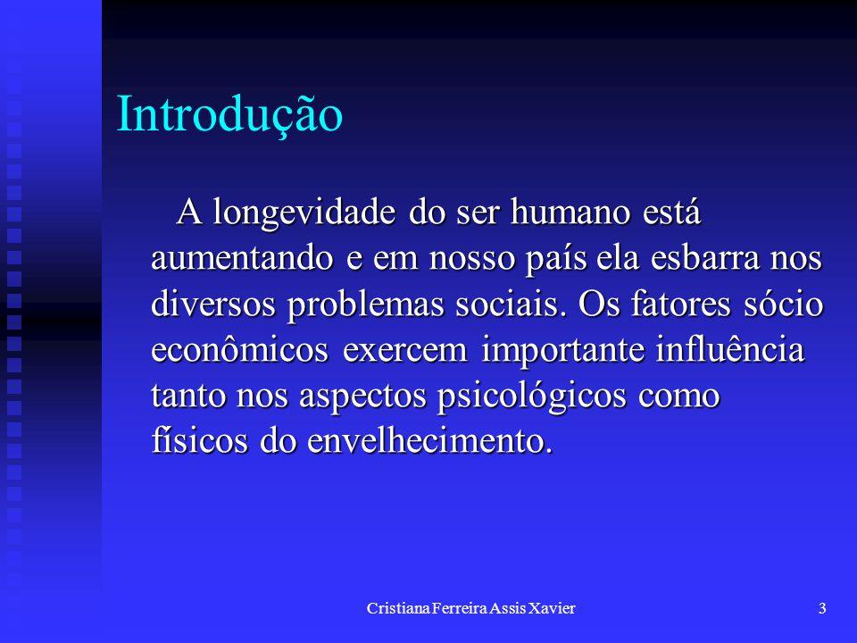 Cristiana Ferreira Assis Xavier3 Introdução A longevidade do ser humano está aumentando e em nosso país ela esbarra nos diversos problemas sociais. Os