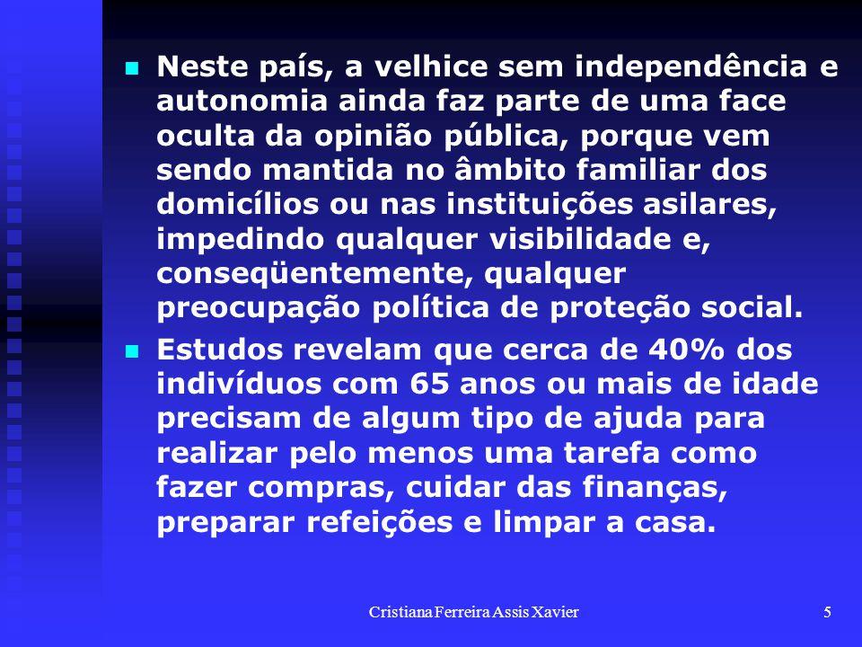 Cristiana Ferreira Assis Xavier5 Neste país, a velhice sem independência e autonomia ainda faz parte de uma face oculta da opinião pública, porque vem