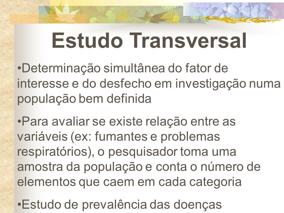 Estudo Transversal Determinação simultânea do fator de interesse e do desfecho em investigação numa população bem definida Para avaliar se existe rela