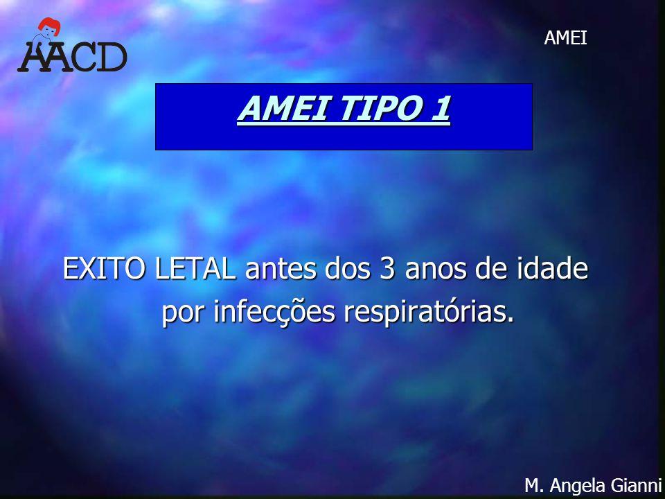 M. Angela Gianni AMEI AMEI TIPO 1 EXITO LETAL antes dos 3 anos de idade por infecções respiratórias.