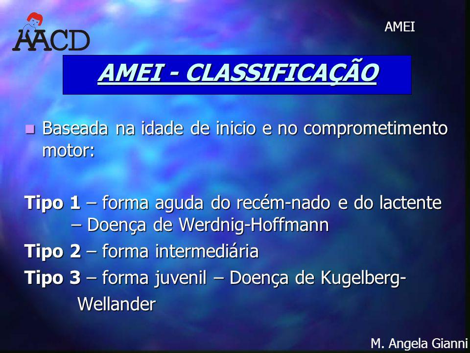 M. Angela Gianni AMEI AMEI - CLASSIFICAÇÃO Baseada na idade de inicio e no comprometimento motor: Baseada na idade de inicio e no comprometimento moto