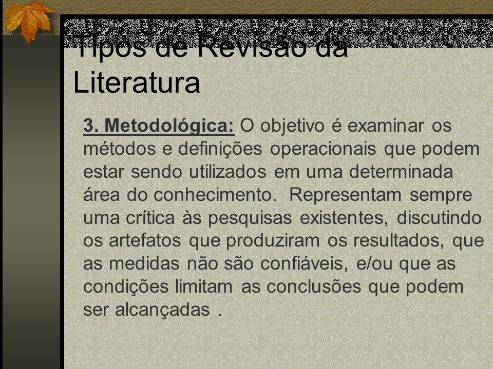 Tipos de Revisão da Literatura 1. Revisão Integrativa: Sumariza as pesquisas realizadas sobre determinado assunto construindo um conclusão a partir de