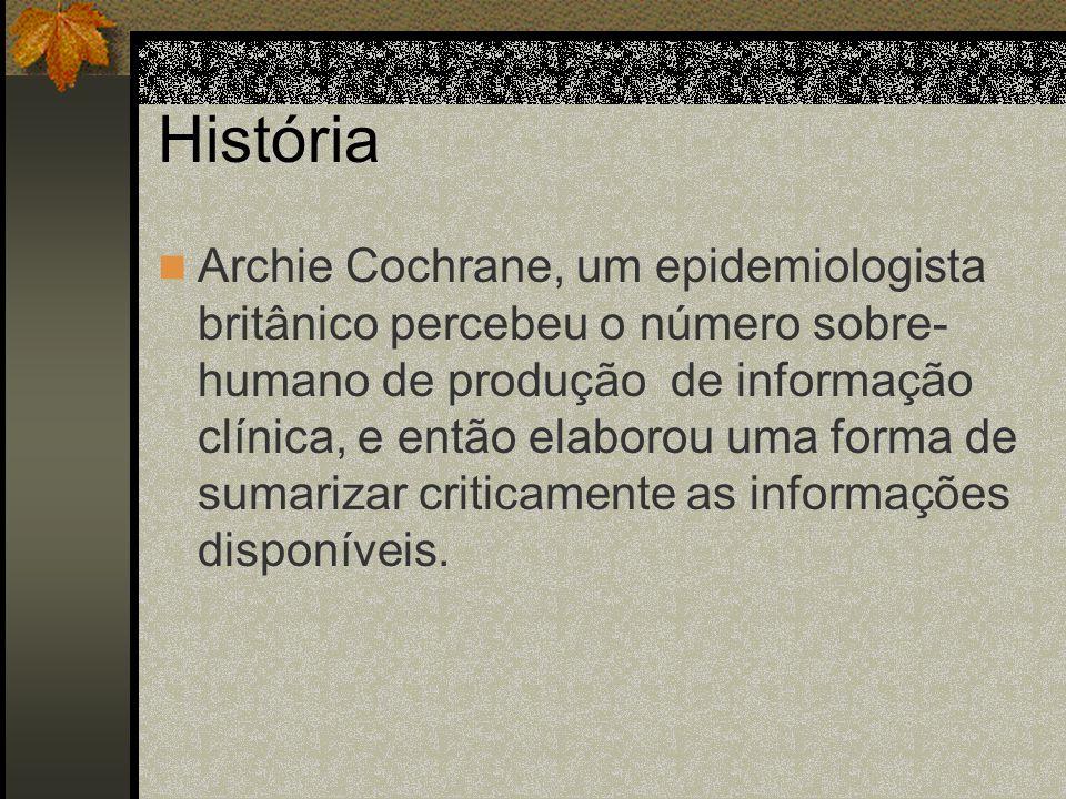 The Cochrane Collaboration É uma rede de colaboradores voluntários internacionais ( profissionais de saúde, pesquisadores, consumidores, legisladores,