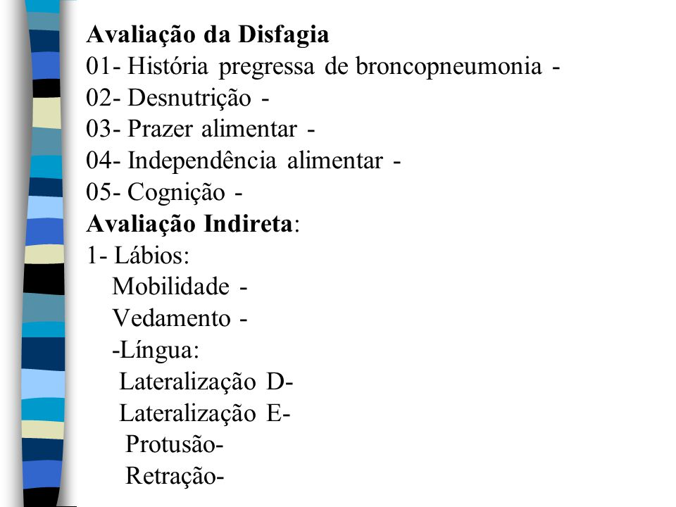 Avaliação da Disfagia 01- História pregressa de broncopneumonia - 02- Desnutrição - 03- Prazer alimentar - 04- Independência alimentar - 05- Cognição