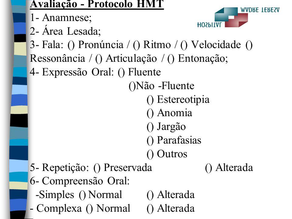 Avaliação - Protocolo HMT 1- Anamnese; 2- Área Lesada; 3- Fala: () Pronúncia / () Ritmo / () Velocidade () Ressonância / () Articulação / () Entonação