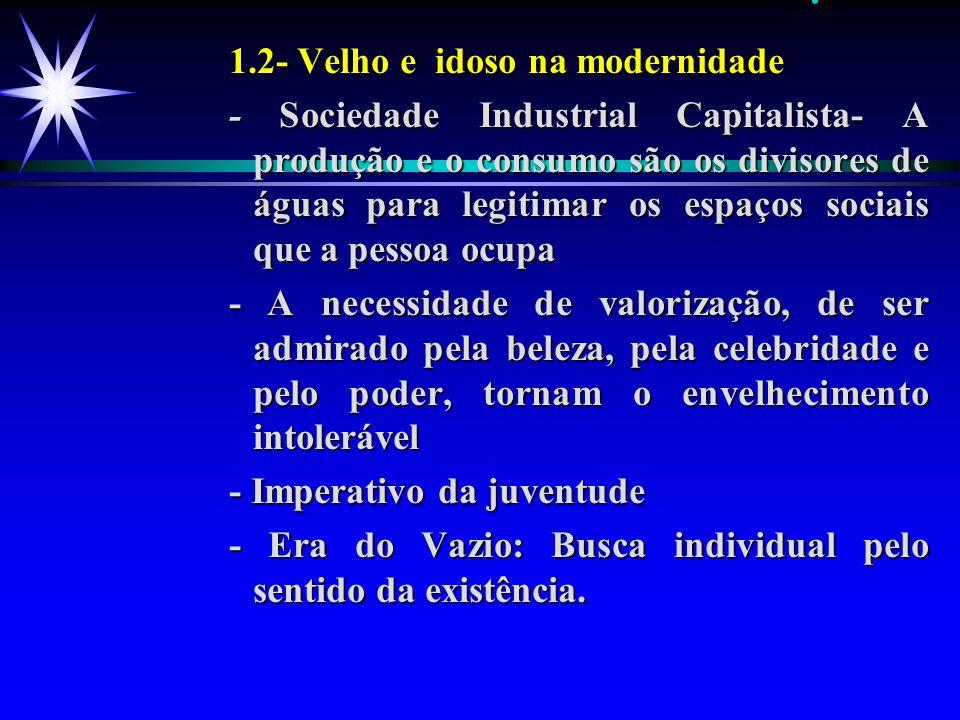 .. 1.2- Velho e idoso na modernidade - Sociedade Industrial Capitalista- A produção e o consumo são os divisores de águas para legitimar os espaços so