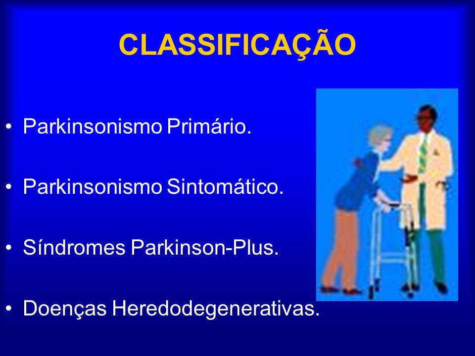 CLASSIFICAÇÃO Parkinsonismo Primário.Parkinsonismo Sintomático.