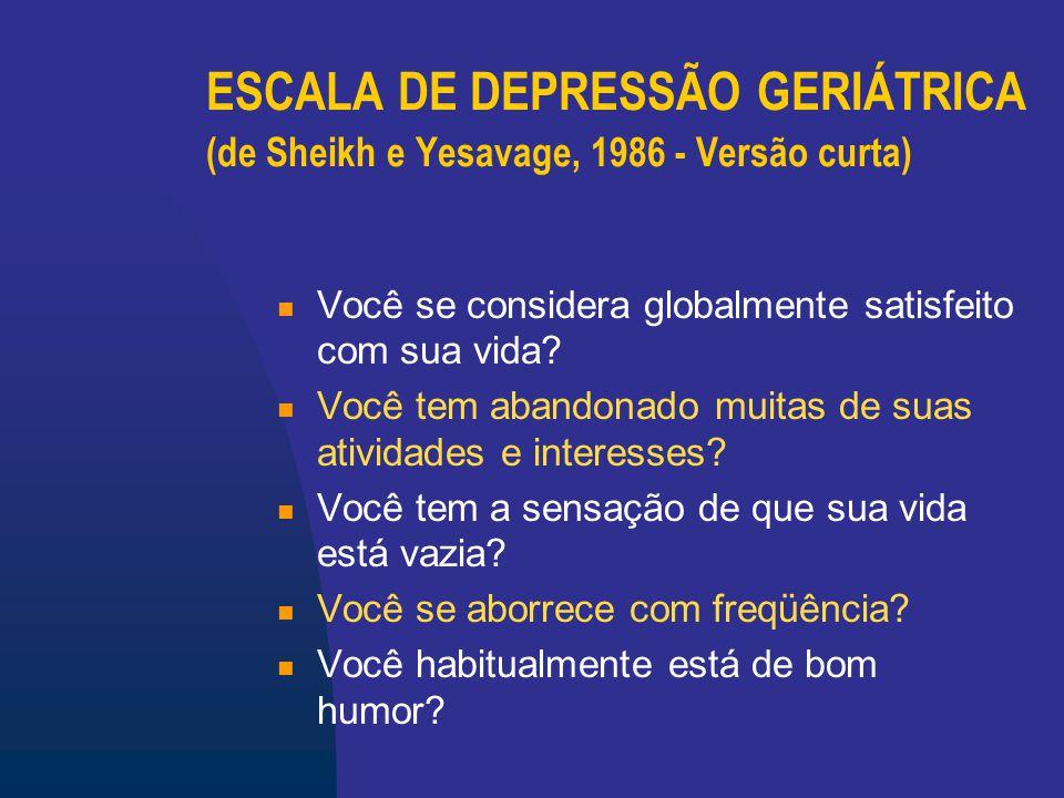 ESCALA DE DEPRESSÃO GERIÁTRICA (de Sheikh e Yesavage, 1986 - Versão curta) Você tem medo de que algo ruim possa lhe acontecer.