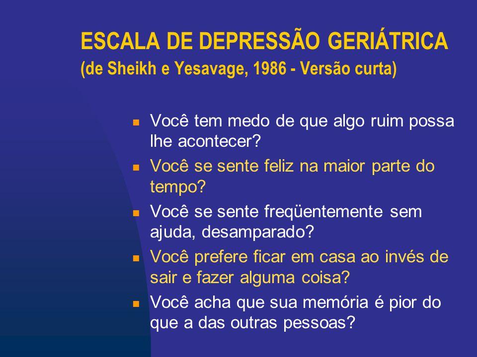 ESCALA DE DEPRESSÃO GERIÁTRICA (de Sheikh e Yesavage, 1986 - Versão curta) Você acha maravilhoso viver nos dias de hoje.