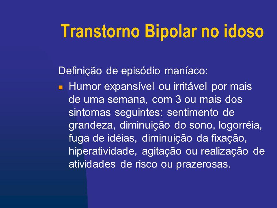 Transtorno Bipolar no idoso Baixa prevalência Formas clínicas: tipo I, tipo II, ciclotimia, hipomania.
