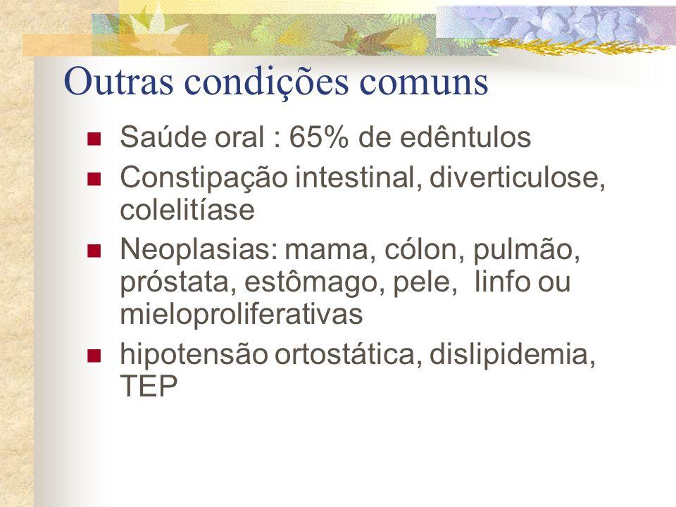 Outras condições comuns Saúde oral : 65% de edêntulos Constipação intestinal, diverticulose, colelitíase Neoplasias: mama, cólon, pulmão, próstata, es